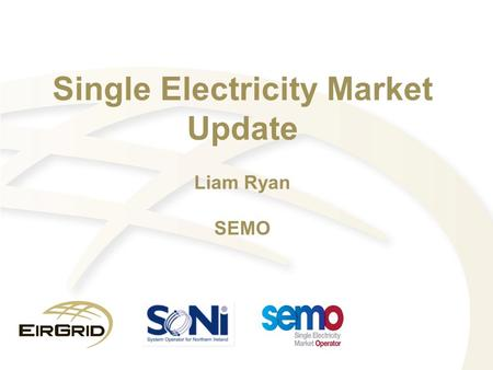Single Electricity Market Update Liam Ryan SEMO. Background 2 years in operation Gross Mandatory Pool All Suppliers All Generations units over 10 MW Trading.