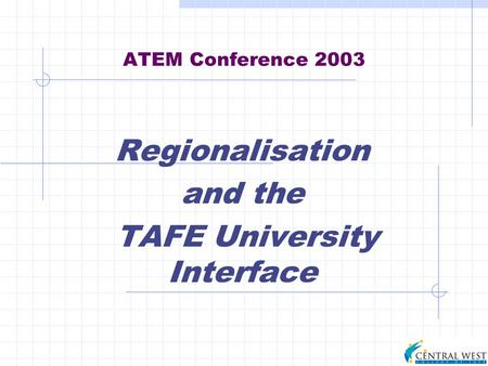 ATEM Conference 2003 Regionalisation and the TAFE University Interface.