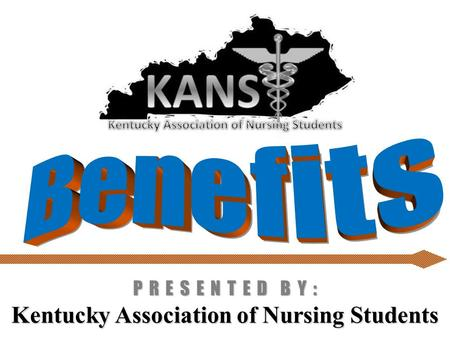 Kentucky Association of Nursing Students P R E S E N T E D B Y :