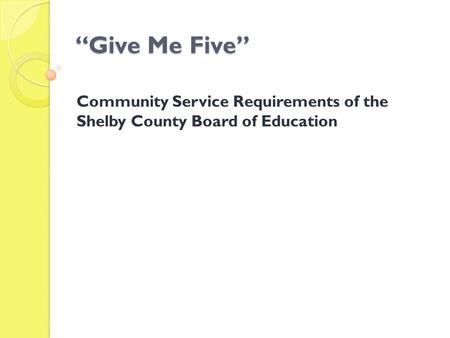 """Give Me Five"" Community Service Requirements of the Shelby County Board of Education."