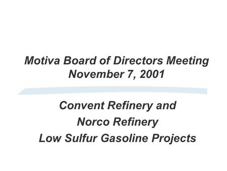 Motiva Board of Directors Meeting November 7, 2001 Convent Refinery and Norco Refinery Low Sulfur Gasoline Projects.