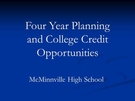 Four Year Planning and College Credit Opportunities McMinnville High School.