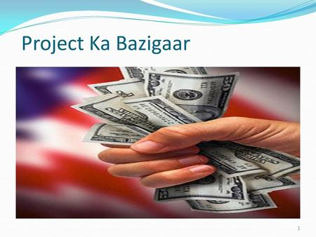 Project Ka Bazigaar 1. Project Appraisal By-Rahul Jain.