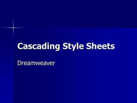 Cascading Style Sheets Dreamweaver. Styles Determine how the HTML code will display Determine how the HTML code will display Gives designers much more.