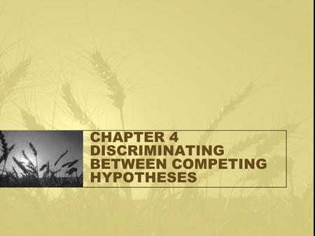CHAPTER 4 DISCRIMINATING BETWEEN COMPETING HYPOTHESES.