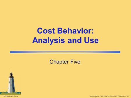 Copyright © 2008, The McGraw-Hill Companies, Inc.McGraw-Hill/Irwin Chapter Five Cost Behavior: Analysis and Use.
