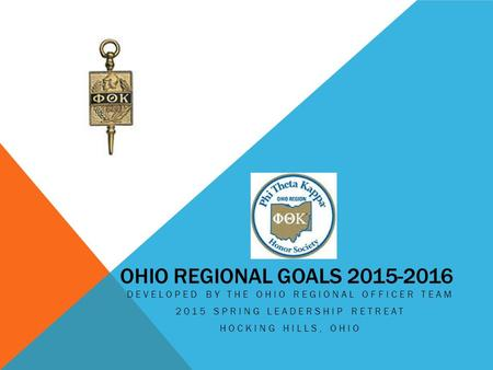 OHIO REGIONAL GOALS 2015-2016 DEVELOPED BY THE OHIO REGIONAL OFFICER TEAM 2015 SPRING LEADERSHIP RETREAT HOCKING HILLS, OHIO.