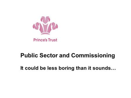 Public Sector and Commissioning It could be less boring than it sounds…