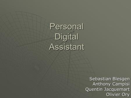 Personal Digital Assistant Sebastian Blesgen Anthony Campisi Quentin Jacquemart Olivier Ory.