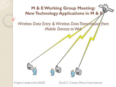 M & E Working Group Meeting: New Technology Applications in M & E Wireless Data Entry & Wireless Data Transmission from Mobile Devices to Web Virginia.