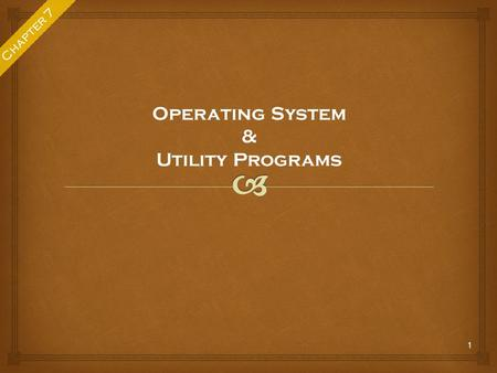 1 Chapter 7 Operating System & Utility Programs.  consists of the programs that control or maintain the operations of the computer and its devices. It.