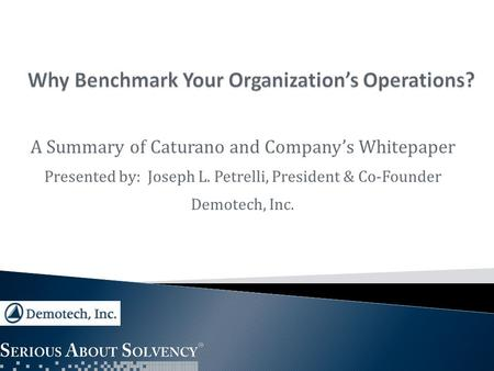 A Summary of Caturano and Company's Whitepaper Presented by: Joseph L. Petrelli, President & Co-Founder Demotech, Inc.