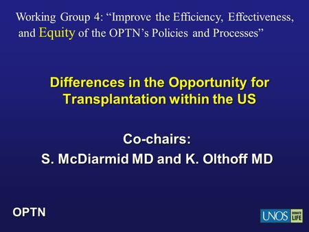 "OPTN Differences in the Opportunity for Transplantation within the US Co-chairs: S. McDiarmid MD and K. Olthoff MD Working Group 4: ""Improve the Efficiency,"