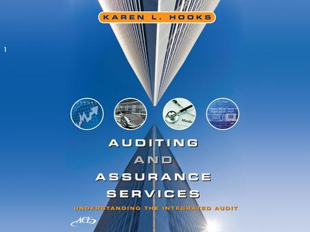 Chapter 1 An Introduction to Auditing Auditing and Assurance Services: Understanding the Integrated Audit First Edition Karen L. Hooks Prepared by Richard.