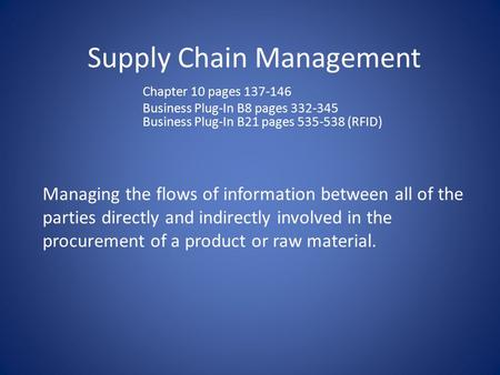 Supply Chain Management Managing the flows of information between all of the parties directly and indirectly involved in the procurement of a product or.