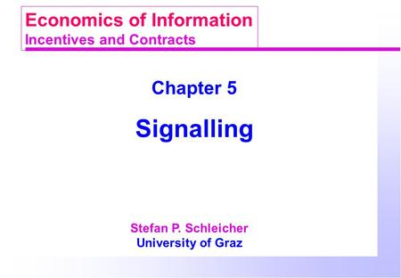 Chapter 5 Signalling Stefan P. Schleicher University of Graz Economics of Information Incentives and Contracts.