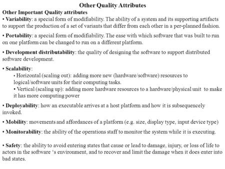Other Quality Attributes Other Important Quality attributes Variability: a special form of modifiability. The ability of a system and its supporting artifacts.
