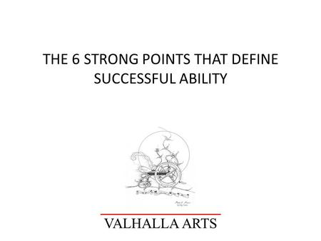 THE 6 STRONG POINTS THAT DEFINE SUCCESSFUL ABILITY VALHALLA ARTS.