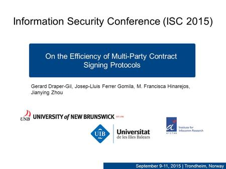 Information Security Conference (ISC 2015) On the Efficiency of Multi-Party Contract Signing Protocols Gerard Draper-Gil, Josep-Lluis Ferrer Gomila, M.