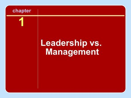 Chapter 1 Leadership vs. Management. Differentiate Management & Leadership.
