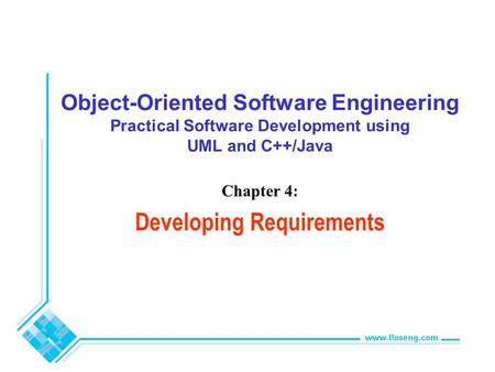 Object-Oriented Software Engineering Practical Software Development using UML and C++/Java Chapter 4: Developing Requirements.