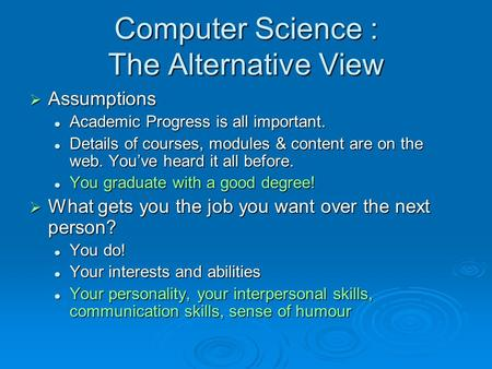 Computer Science : The Alternative View  Assumptions Academic Progress is all important. Academic Progress is all important. Details of courses, modules.