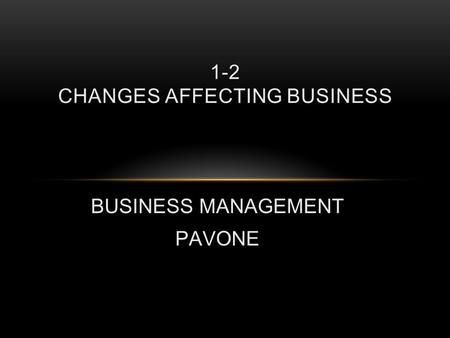 BUSINESS MANAGEMENT PAVONE 1-2 CHANGES AFFECTING BUSINESS.