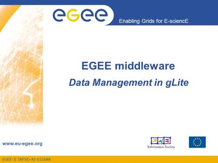 EGEE-II INFSO-RI-031688 Enabling Grids for E-sciencE www.eu-egee.org EGEE middleware Data Management in gLite.