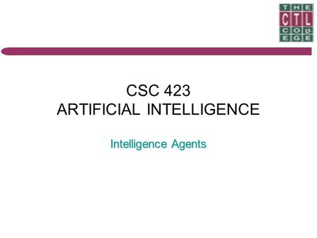 CSC 423 ARTIFICIAL INTELLIGENCE Intelligence Agents.