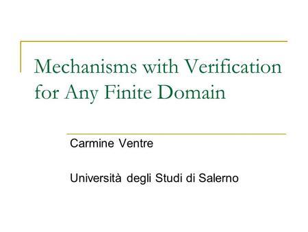 Mechanisms with Verification for Any Finite Domain Carmine Ventre Università degli Studi di Salerno.