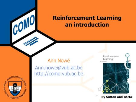 Computational Modeling Lab Wednesday 18 June 2003 Reinforcement Learning an introduction Ann Nowé  By Sutton and.