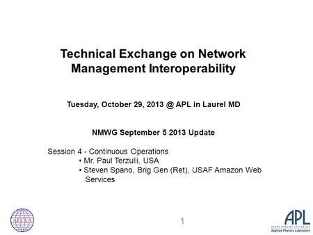 Technical Exchange on Network Management Interoperability Tuesday, October 29, APL in Laurel MD NMWG September 5 2013 Update Session 4 - Continuous.