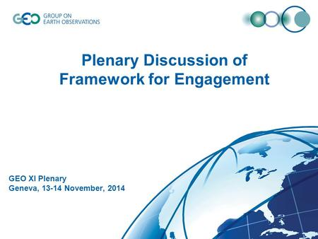Plenary Discussion of Framework for Engagement GEO XI Plenary Geneva, 13-14 November, 2014.