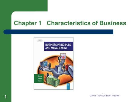 Chapter 1 Characteristics of Business 1 Chapter 1 Characteristics of Business ©2008 Thomson/South-Western.