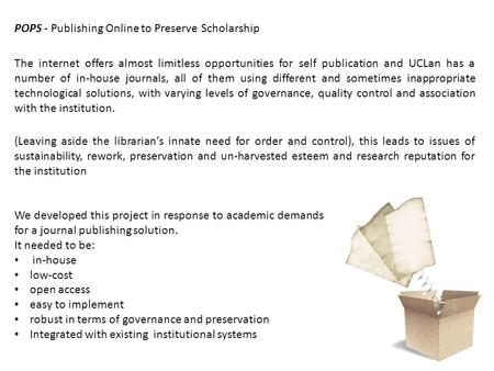 POPS - Publishing Online to Preserve Scholarship The internet offers almost limitless opportunities for self publication and UCLan has a number of in‐house.