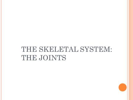 THE SKELETAL SYSTEM: THE JOINTS. T HE FOLLOWING TOPICS WILL BE DISCUSSED IN THIS UNIT : Joint Classifications Fibrous Joints Cartilaginous Joints Synovial.