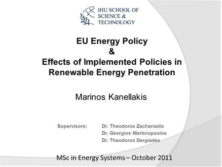 Supervisors: Dr. Theodoros Zachariadis Dr. Georgios Martinopoulos Dr. Theodoros Dergiades Marinos Kanellakis MSc in Energy Systems – October 2011 EU Energy.