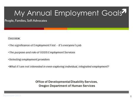  1 My Annual Employment Goals Office of Developmental Disability Services, Oregon Department of Human Services September 2015 People, Families, Self-Advocates.