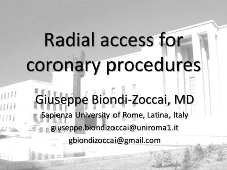 Giuseppe Biondi-Zoccai, MD Sapienza University of Rome, Latina, Italy Radial access for coronary.
