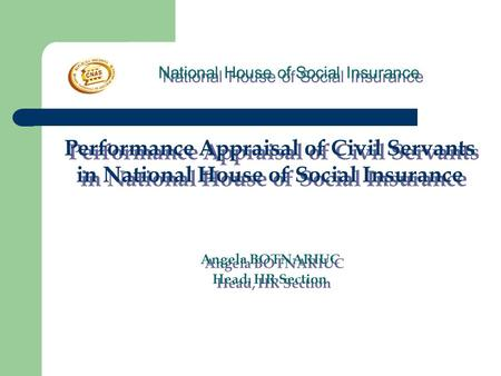 National House of Social Insurance Performance Appraisal of Civil Servants in National House of Social Insurance Angela BOTNARIUC Head, HR Section Performance.