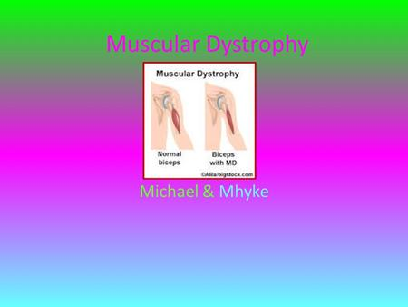Muscular Dystrophy Michael & Mhyke. Symptoms The symptoms are progressive weakening, breaking down of muscle fibers, drooling, eyelids dropping, frequent.