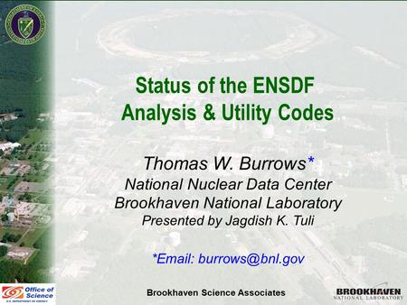 Thomas W. Burrows NSDD 2007, St. Petersburg June 11-15, 2007 Status of the ENSDF Analysis & Utility Codes Thomas W. Burrows* National Nuclear Data Center.