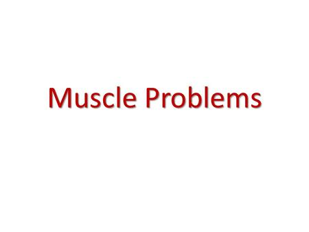 Muscle Problems. Atrophy – Loss of muscle usually due to lack of use Hypertrophy – Increase muscle size usually due to extensive use. Dystrophy – Loss.