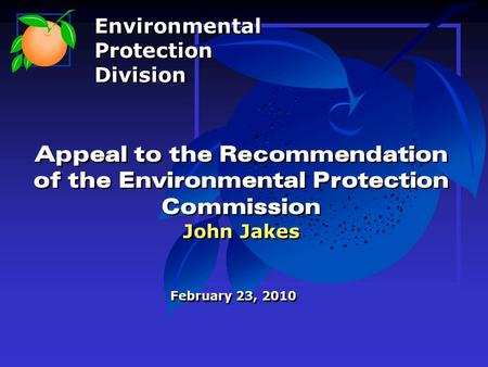 Appeal to the Recommendation of the Environmental Protection Commission John Jakes February 23, 2010 Environmental Protection Division Environmental Protection.
