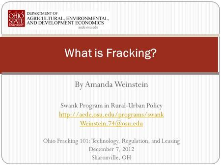 By Amanda Weinstein Swank Program in Rural-Urban Policy  Ohio Fracking 101: Technology, Regulation,