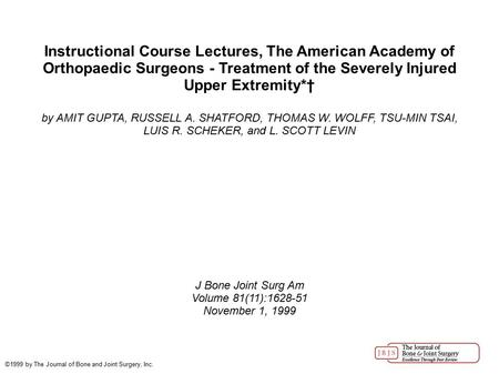 Instructional Course Lectures, The American Academy of Orthopaedic Surgeons - Treatment of the Severely Injured Upper Extremity*† by AMIT GUPTA, RUSSELL.