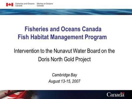 Fisheries and Oceans Canada Fish Habitat Management Program Intervention to the Nunavut Water Board on the Doris North Gold Project Cambridge Bay August.