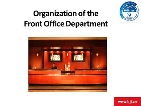 Www.lrjj.cn Organization of the Front Office Department.
