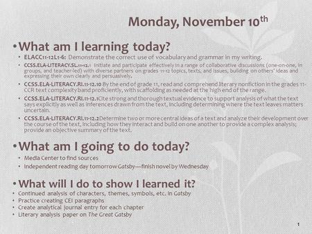 1 Monday, November 10 th What am I learning today? ELACC11-12L1-6: Demonstrate the correct use of vocabulary and grammar in my writing. CCSS.ELA-LITERACY.SL.11-12.1.