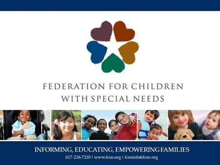 INFORMING, EDUCATING, EMPOWERING FAMILIES 617-236-7210 |  |